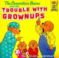 Children: The Berenstain Bears & The Trouble With Grownups