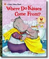 Little Golden Book: Where Do Kisses Come From?